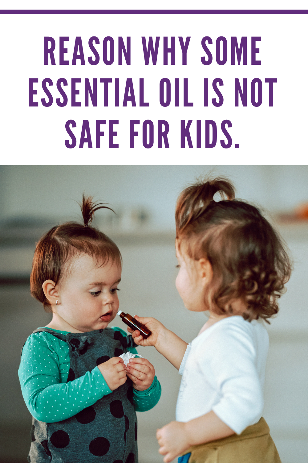 Reason why some essential oil is not safe for kids.